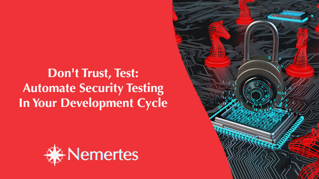 Don't Trust, Test: Automate Security Testing In Your Development Cycle