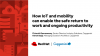 How IoT and Mobility Can Enable the Safe Return to Work and Ongoing Productivity