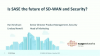 Is SASE the Future of SD-WAN and Security?