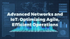 Advanced Networks and IoT: Optimizing Agile, Efficient Operations