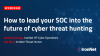 How to lead your SOC into the future of cyber threat hunting