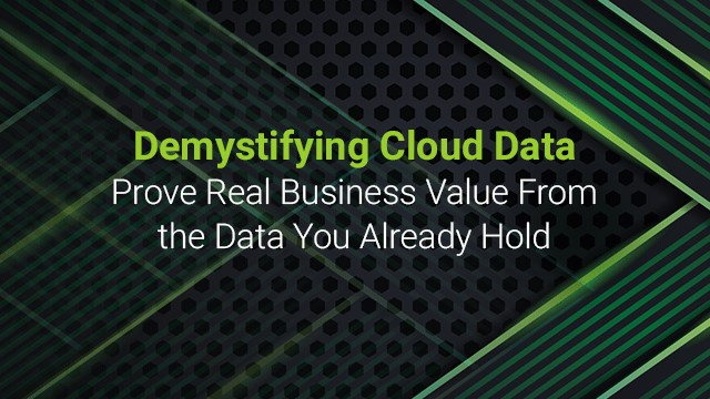 Demystifying Cloud Data - Prove Real Business Value From Data You Already Hold