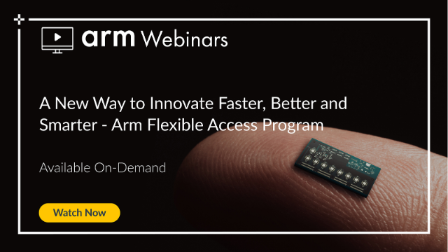 A New Way to Innovate Faster, Better and Smarter - Arm Flexible Access Program
