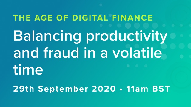 Balancing productivity and fraud in a volatile time: 29/09/2020