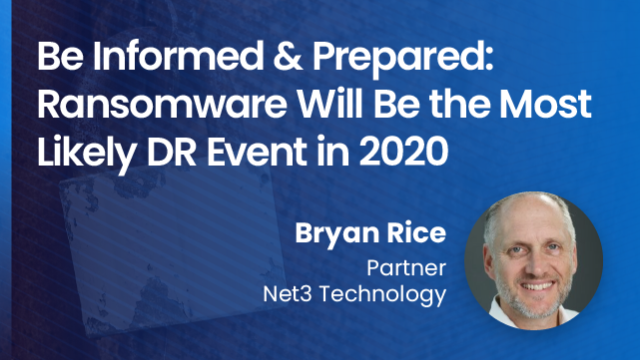 Be informed & prepared: Ransomware will be the most likely DR event in 2020.