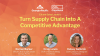 Turn Supply Chain into a Competitive Advantage
