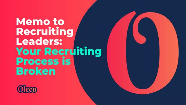 Memo to Recruiting Leaders  Your Recruiting Process is Broken