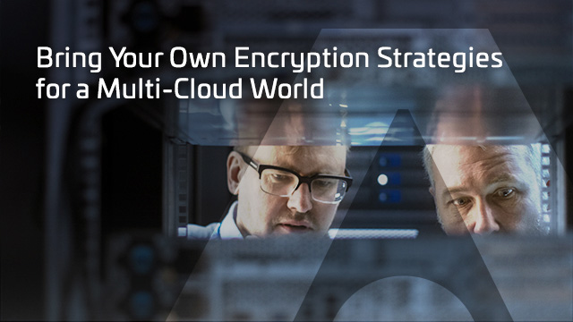Bring Your Own Encryption Strategies for a Multi-Cloud World