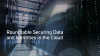 Roundtable: Securing Data and Identities in the Cloud