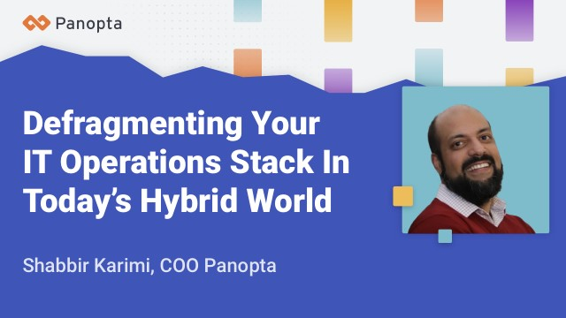 Defragmenting Your IT Operations Tool Stack in Today's Hybrid World