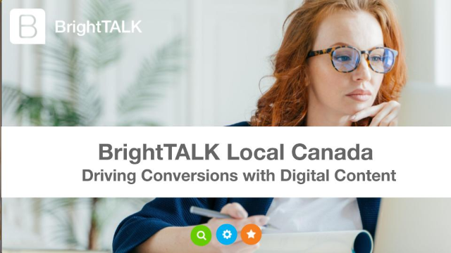 BrightTALK Local Canada: Driving Conversions with Digital Content