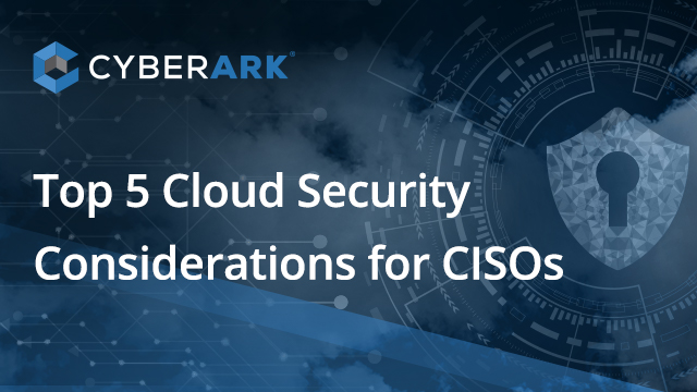 Top 5 Cloud Security Considerations for CISOs