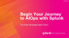 The AIOps Advantage (Part 2) – Begin Your Journey to AIOps with Splunk