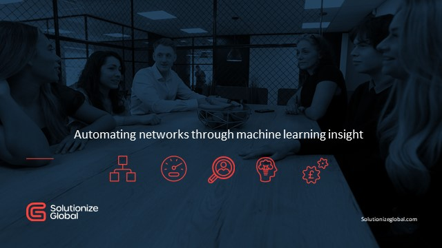 Automating networks through the machine learning driven insight