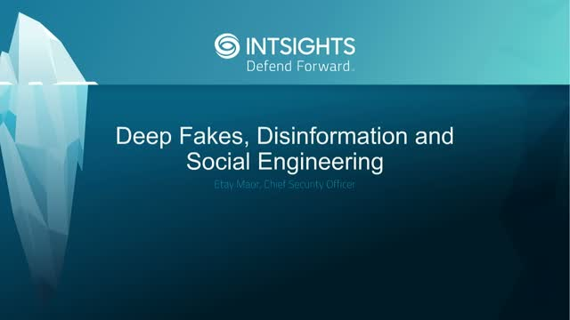 Deep Fakes, Disinformation and Social Engineering