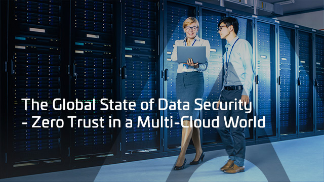 The Global State of Data Security: Zero Trust in a Multi-Cloud World