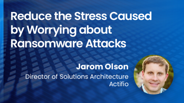 Reduce the stress caused by worrying about ransomware attacks