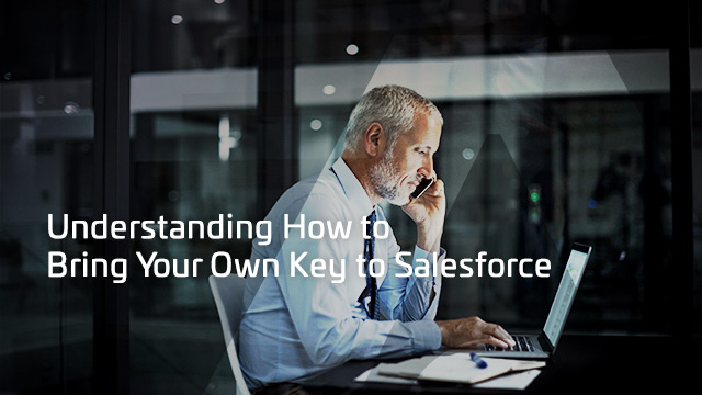 Understanding How to Bring Your Own Key to Salesforce