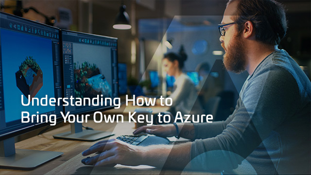 Understanding How to Bring Your Own Key to Azure
