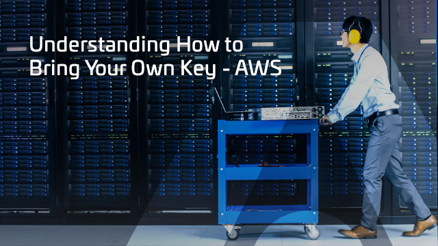 Understanding How to Bring Your Own Key – AWS