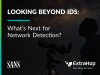 Looking Beyond IDS: What's Next for Network Detection?