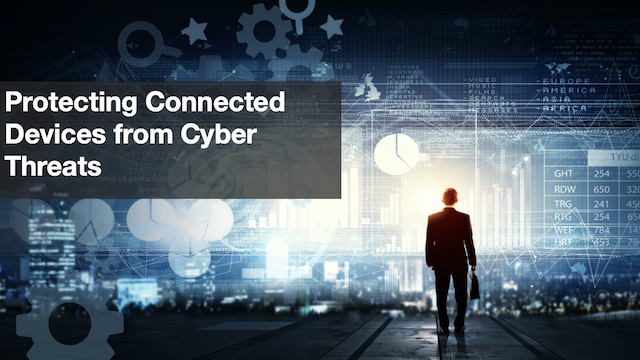 Protecting Connected Devices from Cyber Threats