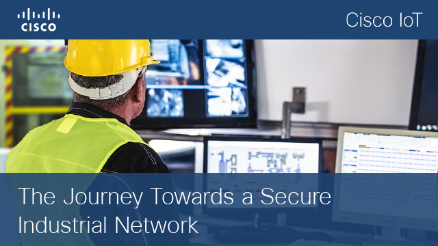The Journey Towards a Secure Industrial Network