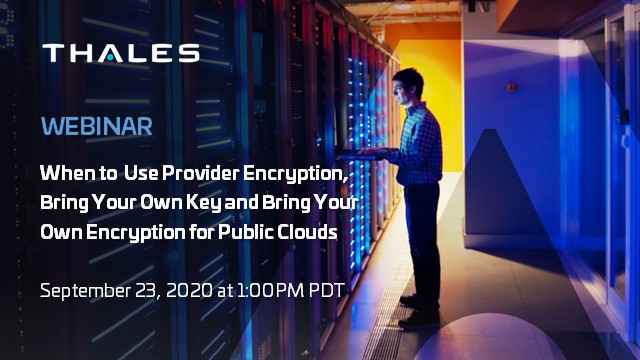 When to Use Provider Encryption, Bring Your Own Key & BYOE for Public Clouds