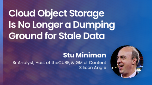 Cloud Object Storage Is No Longer a Dumping Ground for Stale Data