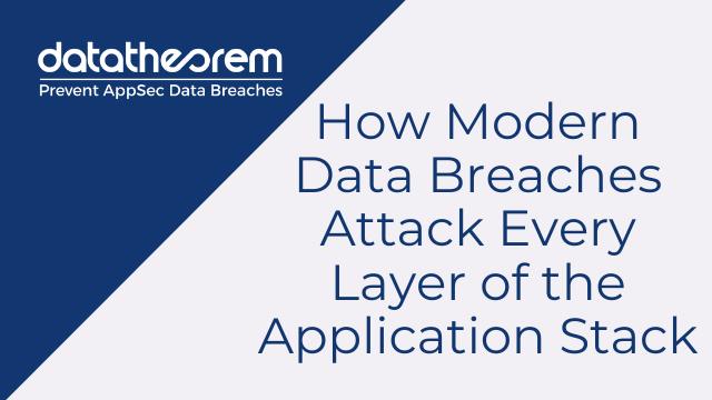 How modern data breaches attack every layer of the application stack