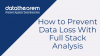 How to Prevent Data Loss With Full Stack Analysis
