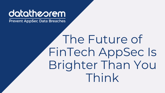The Future of FinTech AppSec Is Brighter Than You Think