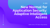 New Normal for Application Security: Adaptive Intelligent Access