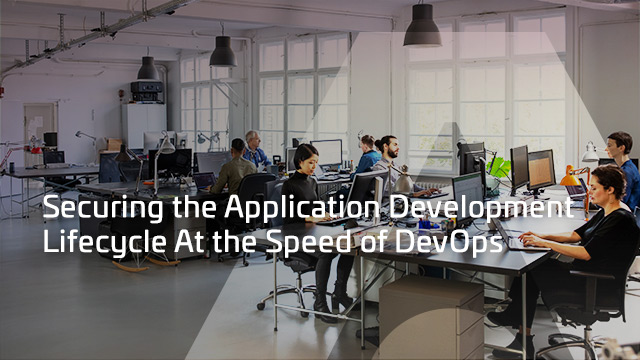 Securing the Application Development Lifecycle at the Speed of DevOps