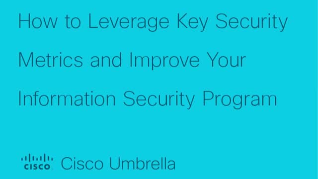 How to Leverage Key Security Metrics and Improve Your Info Security Program