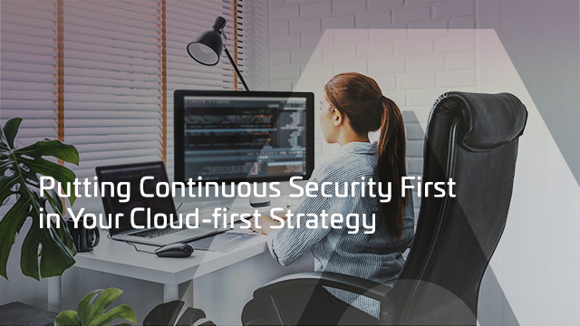 Putting Continuous Security First in Your Cloud-first Strategy