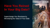 Have You Reined in Your Big Data