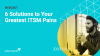 6 Solutions to Your Greatest ITSM Pains