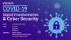COVID-19: Digital Transformation and Cyber Security