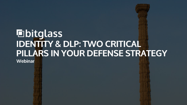 Identity & DLP: Two Critical Pillars in Your Defense Strategy