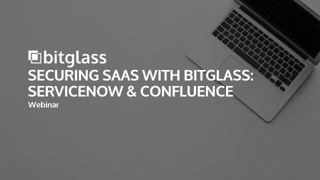 Securing SaaS with Bitglass: ServiceNow & Confluence