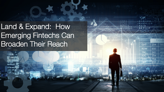 Land & Expand: How Emerging Fintechs Can Broaden Their Reach
