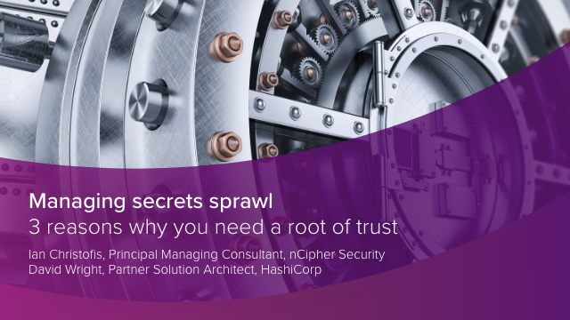 Managing secrets sprawl – 3 reasons why you need a root of trust