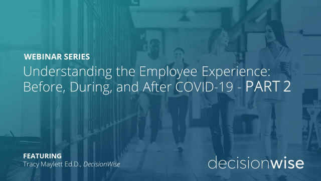 Understanding the Employee Experience - PART 2: Before, During, & After COVID-19