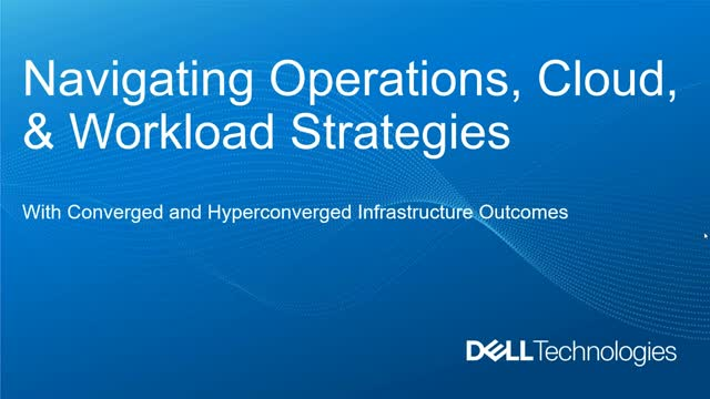 Navigating Operations, Cloud, & Workload Strategies with Dell Technologies