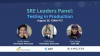August SRE Leaders Panel: Testing In Production