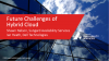 Future Challenges of Hybrid Cloud