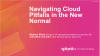 Navigating Cloud Pitfalls in the New Normal