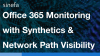 Office 365 Monitoring with Synthetics & Network Path Visibility