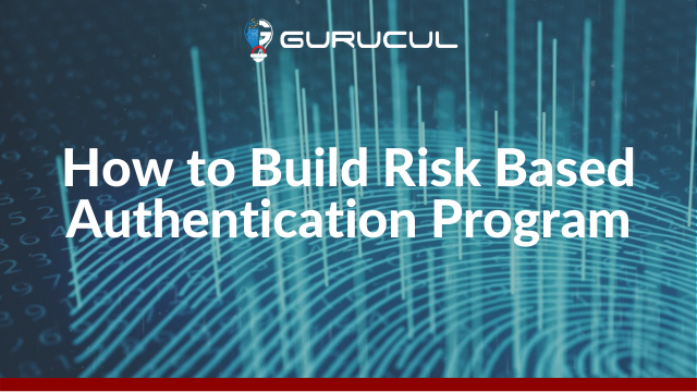 How to Build a Risk Based Authentication Program